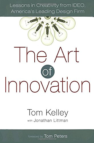 The Art of Innovation: Lessons in Creativity from IDEO, America's Leading Design Firm from Crown Business