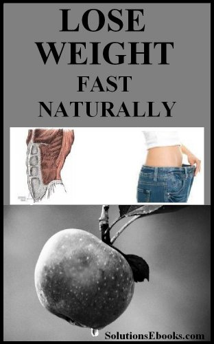 How To Lose Weight Fast for Women and Men - Naturally - Over 40 or Under - Burn and Lose Fat - Weight Loss - Natural - Tips - Burning and Losing Fat - Diet Program Plan - Dieting - Lose 10 pounds (Naturally Read Program)