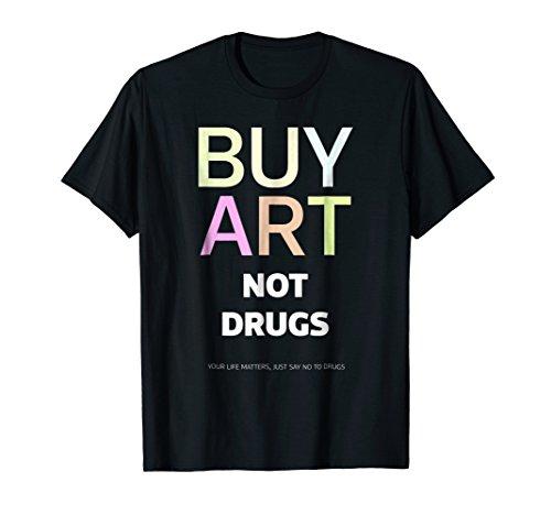 Buy art not drugs T-shirt