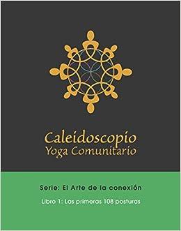 Caleidoscopio, Yoga Comunitario: Libro Uno: Las Primeras 108 ...