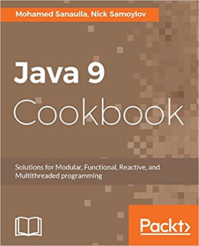 Java 9 cookbook solutions for modular functional reactive and java 9 cookbook solutions for modular functional reactive and multithreaded programming 1 mohamed sanaulla nick samoylov ebook amazon fandeluxe Images