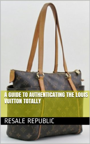 9919c961d12a A Guide to Authenticating the Louis Vuitton Totally (Authenticating Louis  Vuitton Book 18) by