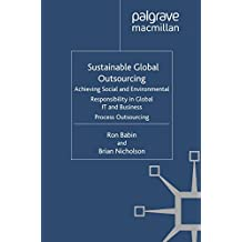 Sustainable Global Outsourcing: Achieving Social and Environmental Responsibility in Global IT and Business Process Outsourcing (Technology, Work and Globalization)