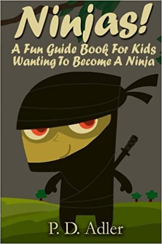 Ninjas! A Fun Guide Book For Kids Wanting To Become a Ninja ...