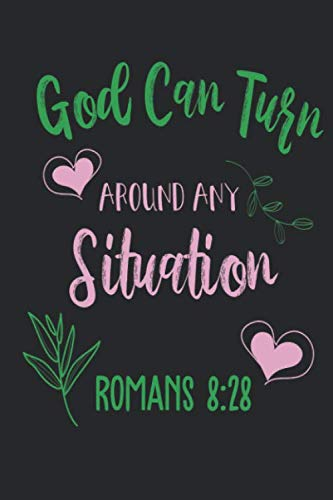 God Can Turn Around Any Situation Romans 8:28: Funny Blank Lined Journal Notebook, 120 Pages, Soft Matte Cover, 6 x 9