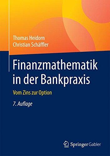 Finanzmathematik in der Bankpraxis: Vom Zins zur Option Gebundenes Buch – 22. Oktober 2016 Thomas Heidorn Christian Schäffler Springer Gabler 365813447X