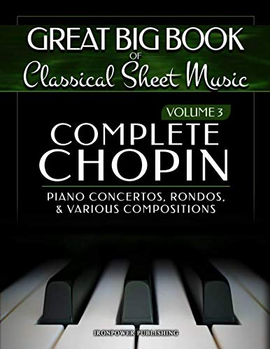 Complete Chopin Vol 3: Piano Concertos, Rondos, and Various Compositions (Great Big Book of Classical Sheet Music)