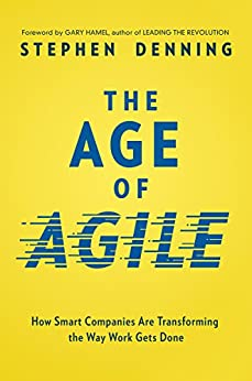 The Age of Agile: How Smart Companies Are Transforming the Way Work Gets Done (English Edition) por [Denning, Stephen]