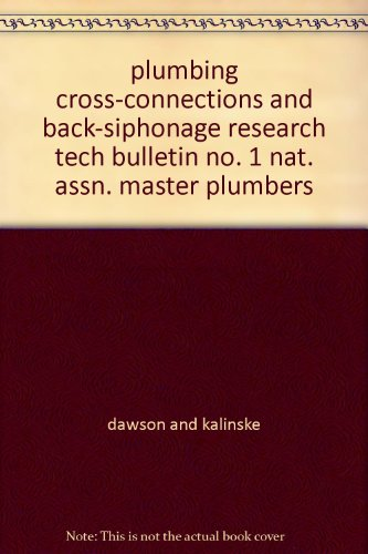 plumbing cross-connections and back-siphonage research tech bulletin no. 1 nat. assn. master plumbers ()
