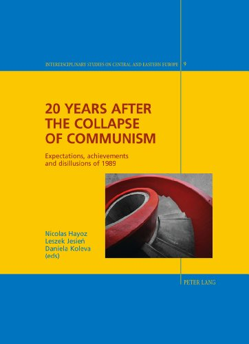 20 Years after the Collapse of Communism: Expectations, achievements and disillusions of 1989 (Interdisciplinary Studies on Central and Eastern Europe)