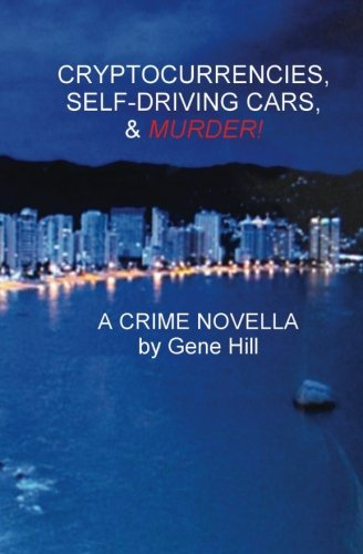 Cryptocurrencies, Self-driving Cars, & Murder!: A Crime Novella