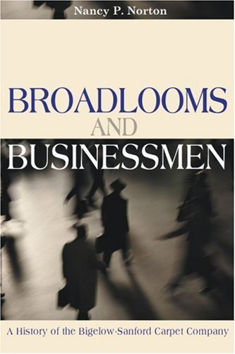 Broadlooms and Businessmen: A History of the Bigelow-Sanford Carpet Company ()