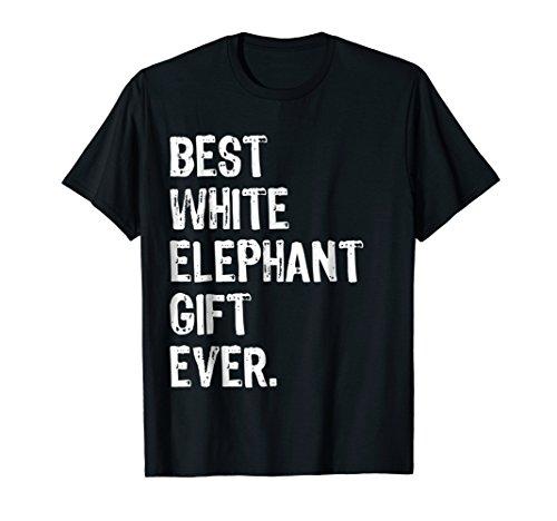 Best White Elephant Gift Ever - Funny Christmas T Shirt (Best White Elephant Christmas Gift Ideas)