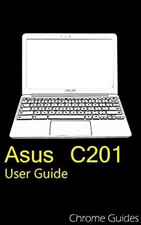 Asus C201 Chromebook User Guide: Understanding your new Chromebook ...