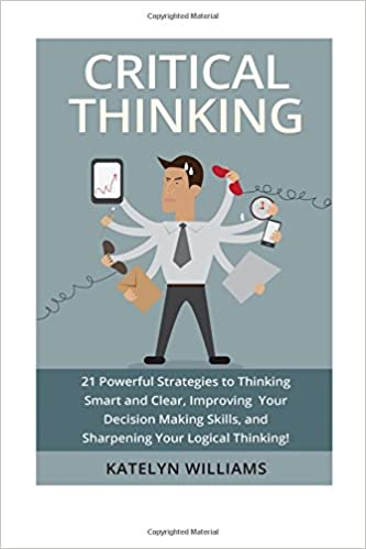Critical Thinking: 21 Powerful Strategies to Thinking Smart