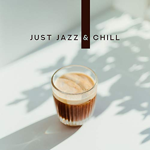 Just Jazz & Chill: Most Relaxing Smooth Jazz Music Compilation in 2019, Selection of Instrumental Tracks for Relaxation, Calming Down & Full Rest After Long Week