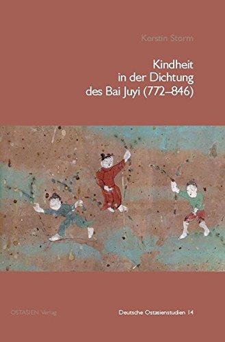 Kindheit in der Dichtung des Bai Juyi (772–846) (Deutsche Ostasienstudien) (Chinesisch) Taschenbuch – 15. November 2014 Kerstin Storm OSTASIEN Verlag 3940527688 China