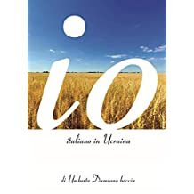 Io, italiano in Ucraina (Italian Edition)