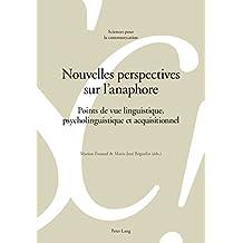Nouvelles perspectives sur lanaphore: Points de vue linguistique, psycholinguistique et acquisitionnel (Sciences pour la communication t. 111) (French Edition)