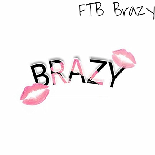 brazy explicit by ftb brazy on amazon music amazon com