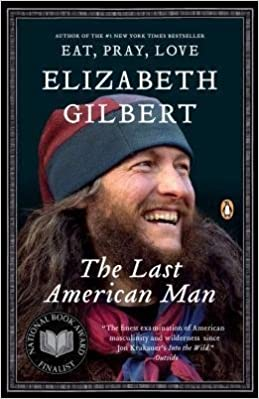 BY Gilbert, Elizabeth ( Author ) [{ The Last American Man By