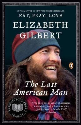 BY Gilbert, Elizabeth ( Author ) [{ The Last American Man By Gilbert, Elizabeth ( Author ) May - 27- 2003 ( Paperback ) } ]
