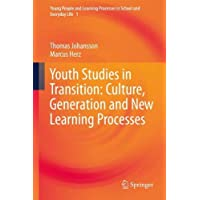 Youth Studies in Transition: Culture, Generation and New Learning Processes (Young People and Learning Processes in School and Everyday Life)