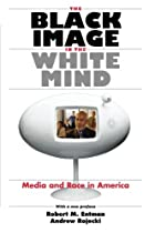 The Black Image in the White Mind: Media and Race in America (Harvard Univ. Kennedy School of Gov't Goldsmith Book Prize Winner; Amer. Political ... in Communication, Media, and Public Opinion)