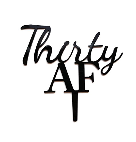 Thirty AF Cake Topper for 30th Birthday in Black - 30th Dirty 30