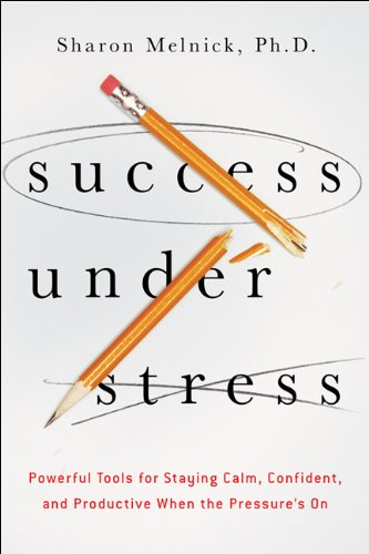Success Under Stress: Powerful Tools for Staying Calm, Confident, and Productive When the Pressure's On cover