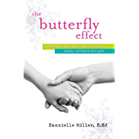 The Butterfly Effect: A New Approach to Raising Happy, Confident Teen Girls
