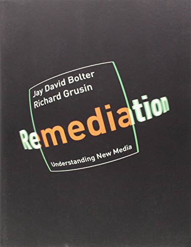 Remediation: Understanding New Media (Jay David Bolter And Richard Grusin Remediation)