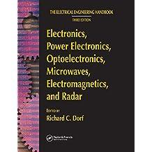 Electronics, Power Electronics, Optoelectronics, Microwaves, Electromagnetics, and Radar (The Electrical Engineering Handbook)