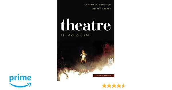 Theatre: Its Art and Craft: Cynthia M. Gendrich, Stephen Archer ...