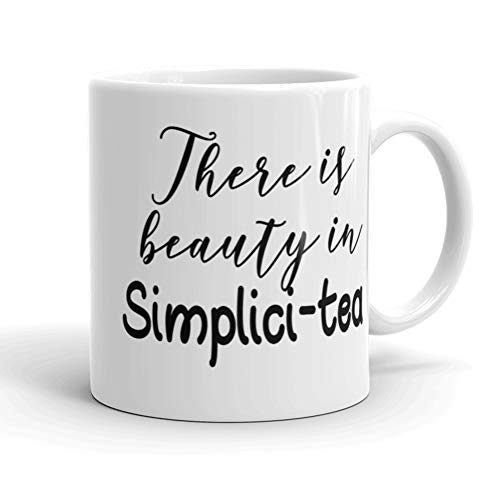 (There Is Beauty In Simplici-Tea, Gift Idea for Tea drinkers, Him or Her - For The Office & Birthday, Gag Holidays, Coworkers, Mom, Dad, Kids, Son, Daughter, Husband or Wife)