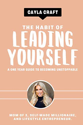 The Habit of Leading Yourself: A One Year Guide to Becoming Unstoppable -