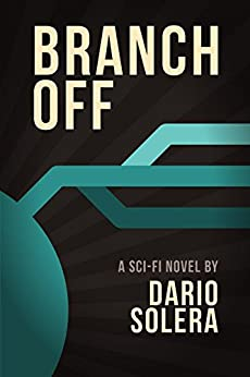 Branch Off: A Sci-Fi Novel by [Solera, Dario]