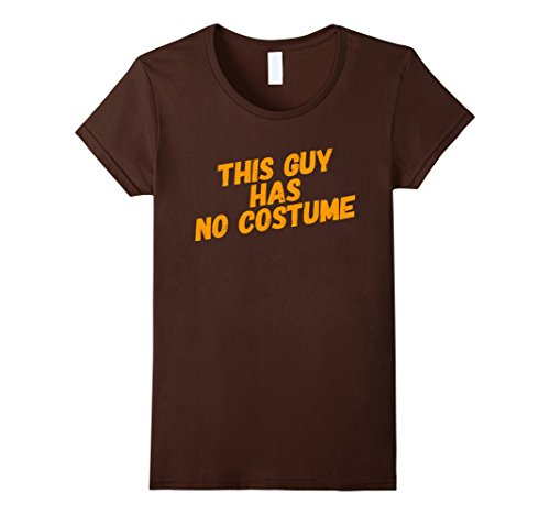 Guy Halloween Costume Ideas Easy (Womens This Guy Has No Costume Easy Halloween Shirt XL Brown)