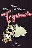 Mein Diät- und Fitness Tagebuch für 100 Tage: Mein Tagebuch zum Abnehmen | Ein Abnehm-Tagebuch zum Ausfüllen | Deine Hilfestellung zur Wunschfigur (German Edition)