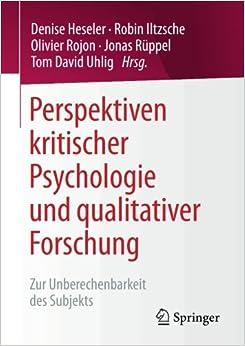 Perspektiven kritischer Psychologie und qualitativer Forschung: Zur Unberechenbarkeit des Subjekts