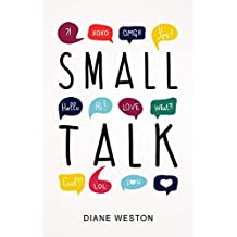 Small Talk: How to Start a Conversation, Truly Connect with Others and Make a Killer First Impression (Conversationalist Book 1)