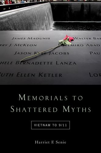 Memorials to Shattered Myths: Vietnam to 9/11 by Oxford University Press