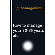 Life Management: How to manage your 30-35 years old