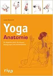 Yoga-Anatomie: Ihr Begleiter durch die Asanas, Bewegungen ...