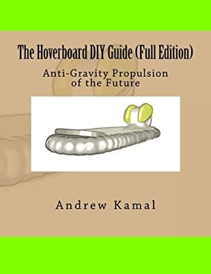 The Hoverboard DIY Guide (Full Edition) by Andrew Magdy Kamal (2015-08-28)