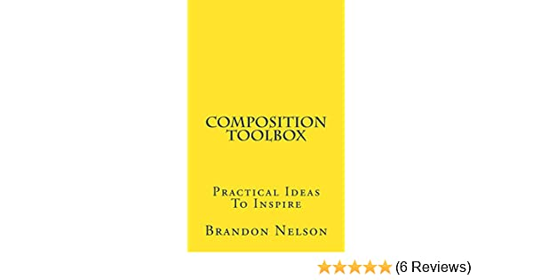 Composition toolbox practical ideas to inspire kindle edition by composition toolbox practical ideas to inspire kindle edition by brandon nelson arts photography kindle ebooks amazon fandeluxe Choice Image