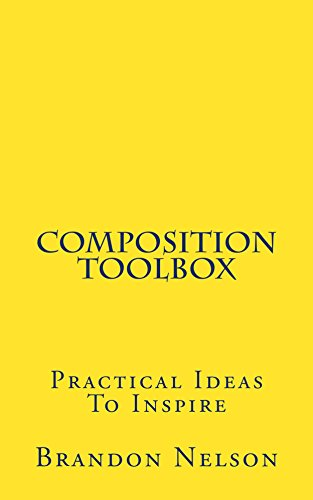 Composition toolbox practical ideas to inspire kindle edition by composition toolbox practical ideas to inspire by nelson brandon fandeluxe Choice Image