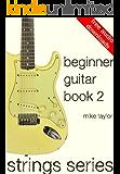 Beginner Guitar Book 2 (Strings Series)