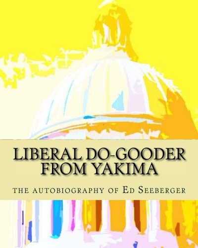 Liberal Do-Gooder From Yakima: an autobiography