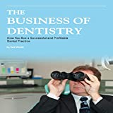 The Business of Dentistry: How to Run a Successful